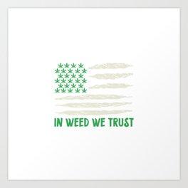 In Weed We Trust | Ganja Cannabis 420 Gifts Art Print