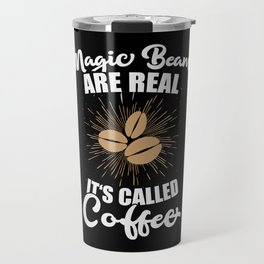 Magic Beans are Real. It's called Coffee. Travel Mug
