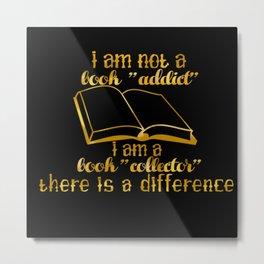 """I am not a book """"addict""""... Metal Print"""