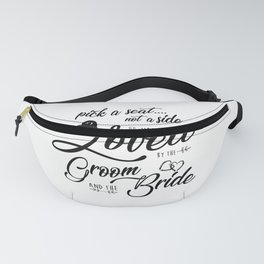 Pick A Seat Not A Side You Are Loved By The Groom And The Bride Wedding Quote Art Fanny Pack