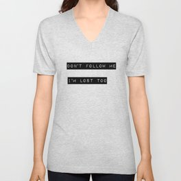 Don't follow me I'm lost too Unisex V-Neck