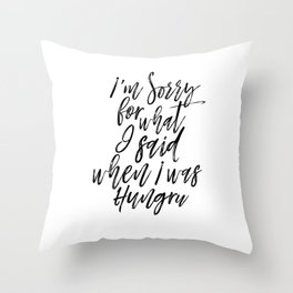 Printable Poster, I'm Sorry For What I Said When I Was Hungry, Quote Print,Kitchen Throw Pillow