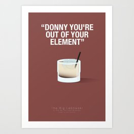 """DONNY YOU'RE  OUT OF YOUR  ELEMENT"" - The Big Lebowski Fanart Poster Art Print"