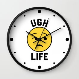 Ugh Life Funny Quote Wall Clock