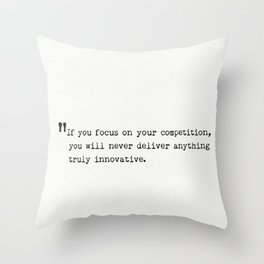 If you focus on your competition, you will never deliver anything truly innovative. Throw Pillow