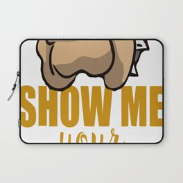 Funny Show Me Your Pitties Laptop Sleeve