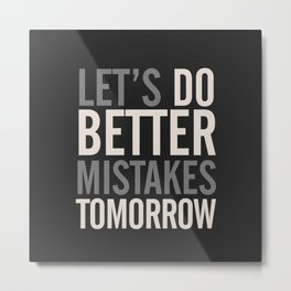 Let's do better mistakes tomorrow, improve yourself, typography illustration for fun, humor, smile, Metal Print