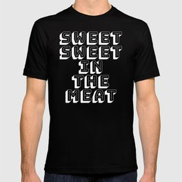 Sweet Sweet in the Meat T-shirt
