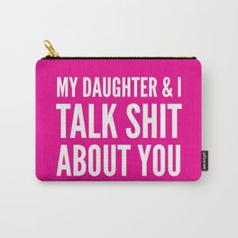 My Daughter & I Talk Shit About You (Magenta) Carry-All Pouch