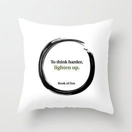To Think Harder, Lighten Up Quote Throw Pillow