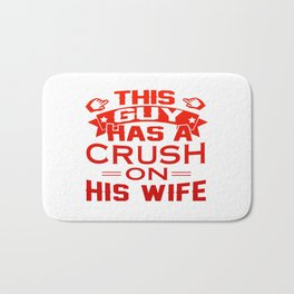 THIS GUY HAS A CRUSH ON HIS WIFE Bath Mat