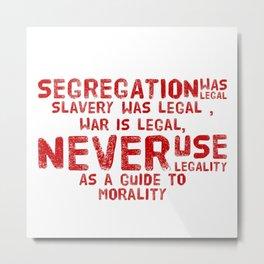 Morality not legality  Metal Print