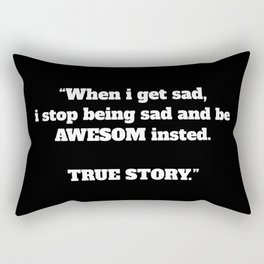 """""""When i get sad, i stop being sad and be AWESOM insted. TRUE STORY."""" Rectangular Pillow"""