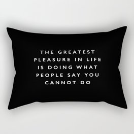 The Greatest Pleasure in Life is Doing What People Say You Cannot Do inspirational quote typography Rectangular Pillow