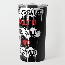 The Creative Adult Is The Child Who Survived Travel Mug
