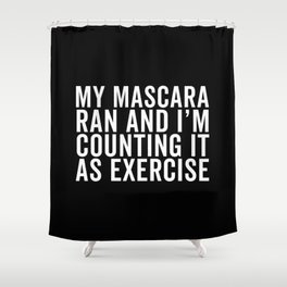 My Mascara Ran And I'm Counting It As Exercise, Quote Shower Curtain