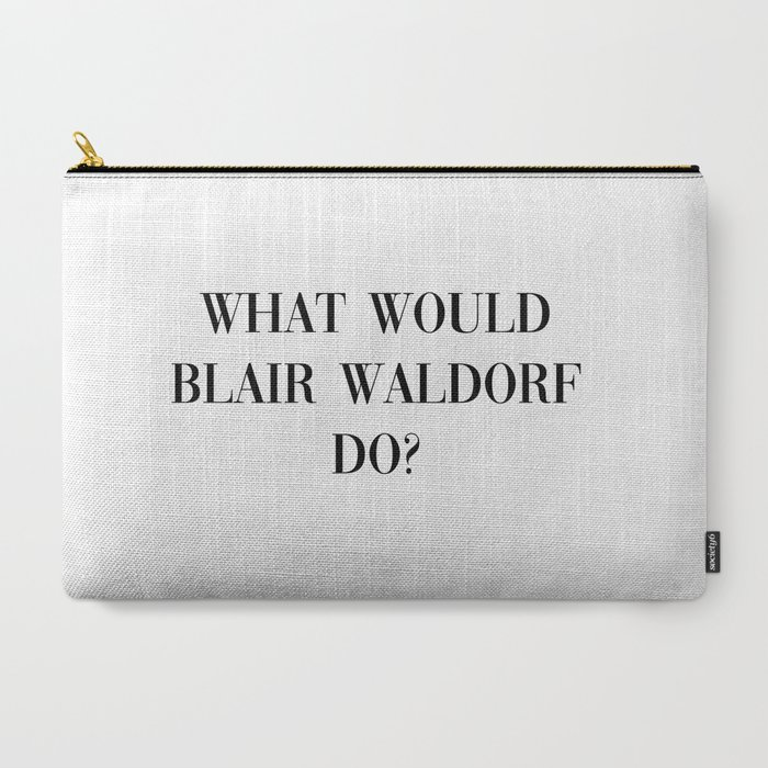 what_would_Blair_Waldorf_do_CarryAll_Pouch_by_typutopia__Large_125_x_85