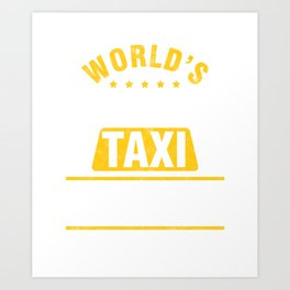 Cabbie Cab Driver Cabman Car Gift World's Best Taxi Driver Art Print