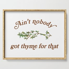 Ain't Nobody Got Thyme For That Serving Tray