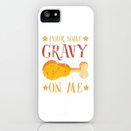 Pour Some Gravy On Me Funny Thanksgiving iPhone Case