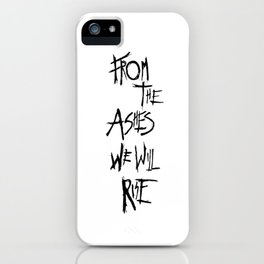 From The Ashes We Will Rise (Black on White) iPhone Case