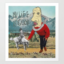 MY LIFE IS GOOD! Art Print