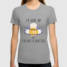 Funny Drinking Gift I'd Give Up Beer But I'm Not A Quitter Gift T-shirt