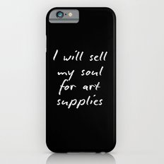I will sell my soul for art supplies. iPhone 6s Slim Case