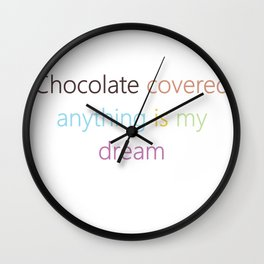 CHOCOLATE COVERED ANYTHING Wall Clock