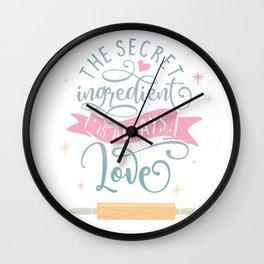 The Secret Ingredient Is Always Love Wall Clock