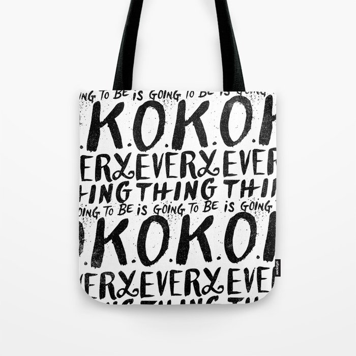 EVERY THING IS GOING TO BE O.K. Tote Bag