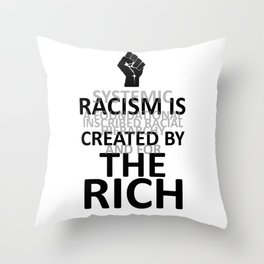 RACISM IS CREATED BY THE RICH Throw Pillow
