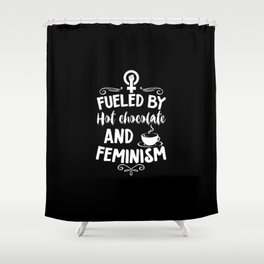 Hot Chocolate And Feminism | Feminists Gifts Shower Curtain