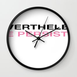 Nevertheless She Persisted - Black - Pink copy Wall Clock