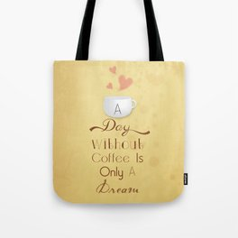 A day without coffee is only a dream! Tote Bag
