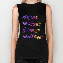 Softer, worser, slower, weaker Biker Tank