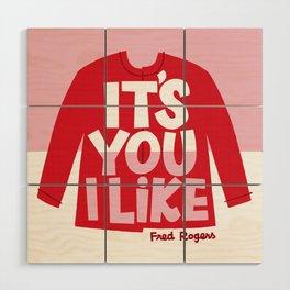 It's You I Like Mister Rogers Sweater Wood Wall Art