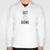 get shit done Hoodies featuring Get Shit Done by Free Specie