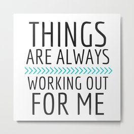 Things Are Always Working Our For Me #2 Metal Print
