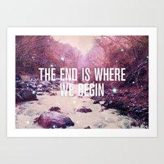 The End Is Where We Begin Art Print