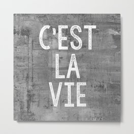 Cest La Vie French Quote That's Life Grey Grunge Metal Print