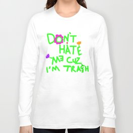 Don't Hate Me Cuz I'm Trash Long Sleeve T-shirt