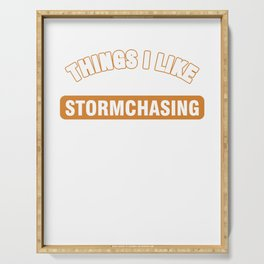 Geographical Storm Chaser Expert Weather Condition Gift Things I Like More Than Storm Chasing Serving Tray