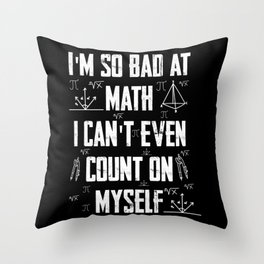 I'm so bad at math I can't count on myself Math Throw Pillow
