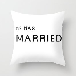 he's married. Throw Pillow