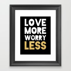 LOVE MORE WORRY LESS - life quote Framed Art Print
