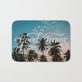 Enjoy the good times Bath Mat