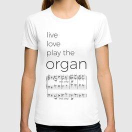 Live, love, play the organ T-shirt