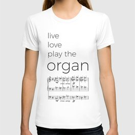 Live, love, play the organ T-shirt