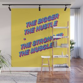 The Bigger the Hustle, The Stronger the Muscle Wall Mural